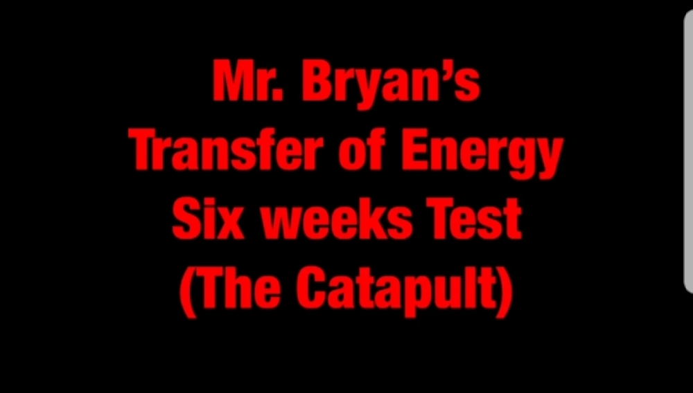 Mr. Bryan's Transfer of Energy Six Weeks Test (Catapult)